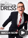Say Yes to the Dress WATCH NOW