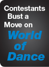 Contestants Bust a Move on World of Dance
