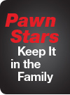 Pawn Stars Keep It in the Family