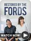 Restored by the Fords WATCH NOW
