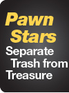 Pawn Stars Separate Trash from Treasure