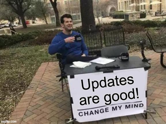 Updates are Good